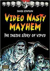 Video Nasty Mayhem: The Inside Story of VIPCO by James Simpson Paperback